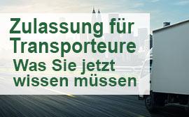 Zulassung für Transporteuere, Was Sie jetzt wissen müssen